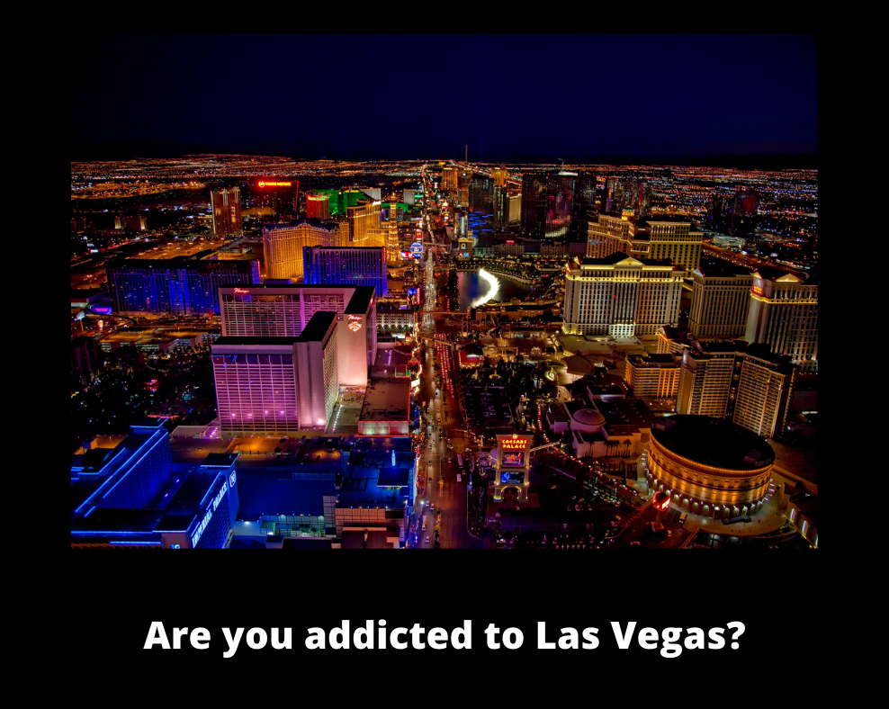 are you addicted to Las Vegas